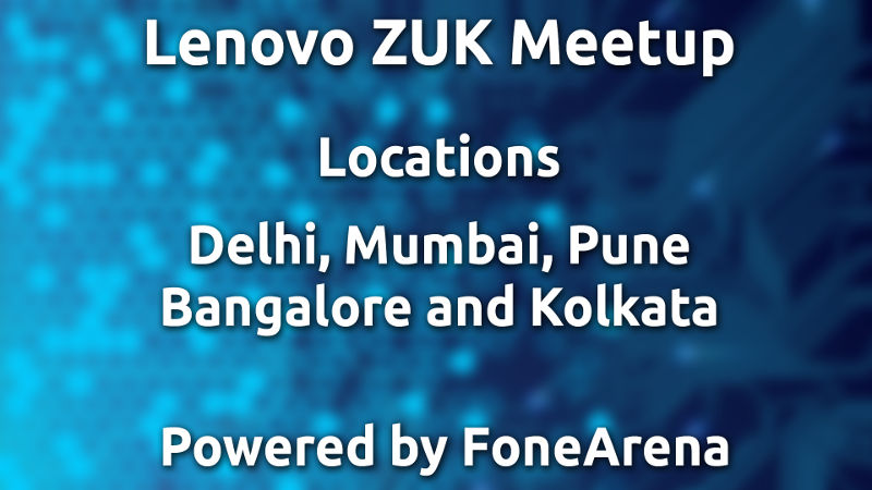 Announcing the next round of Lenovo ZUK meetups in India powered by FoneArena
