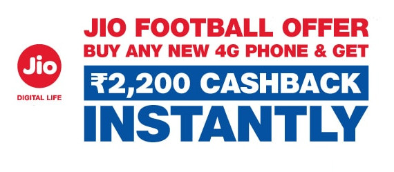 Reliance Jio Football offer launched – Rs. 2200 instant cashback on new 4G smartphone